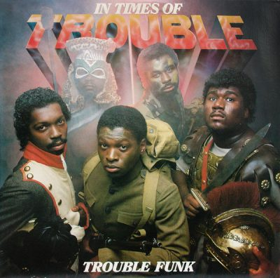Trouble Funk – In Times Of Trouble (1983-1984) (Vinyl) (FLAC + 320 kbps)
