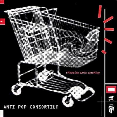 Anti-Pop Consortium - Shopping Carts Crashing