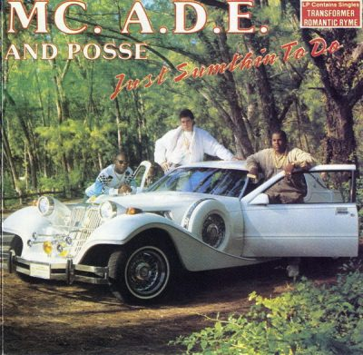 M.C. A.D.E. & Posse – Just Somethin' To Do (CD) (1987) (FLAC + 320 kbps)
