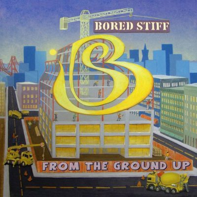 Bored Stiff – From The Ground Up (CD) (2007) (FLAC + 320 kbps)