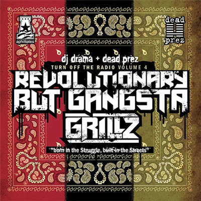 Dead Prez - Turn Off The Radio Volume 4 - Revolutionary But Gangsta Grillz