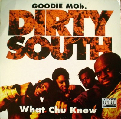 Goodie Mob – Dirty South / What Chu Know (CDS) (1996) (FLAC + 320 kbps)