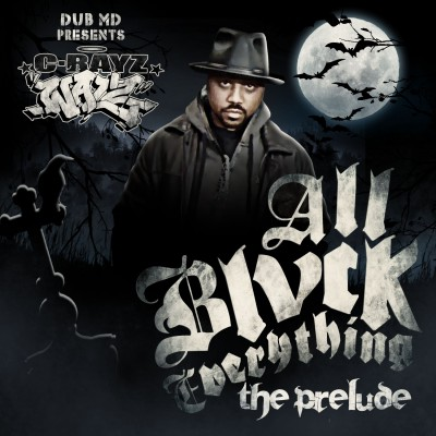 C-Rayz Walz – All Blvck Everything: The Prelude (WEB) (2011) (320 kbps)