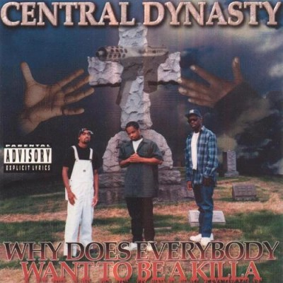 Central Dynasty – Why Does Everybody Want To Be A Killa (CD) (1996) (320 kbps)