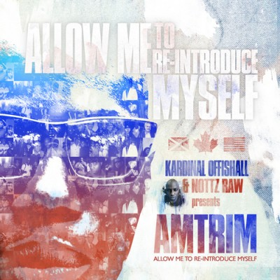 Kardinal Offishall & Nottz Raw – A.M.T.R.I.M. (Allow Me To Re-Introduce Myself) (2012) (320 kbps)