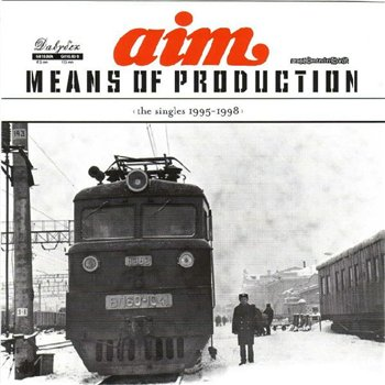 Aim – Means Of Production: The Singles 1995-1998 (CD) (2003) (FLAC + 320 kbps)