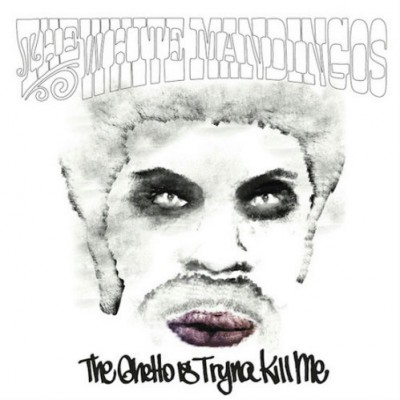 The White Mandingos – The Ghetto Is Tryna Kill Me (2013) (CD) (FLAC + 320 kbps)