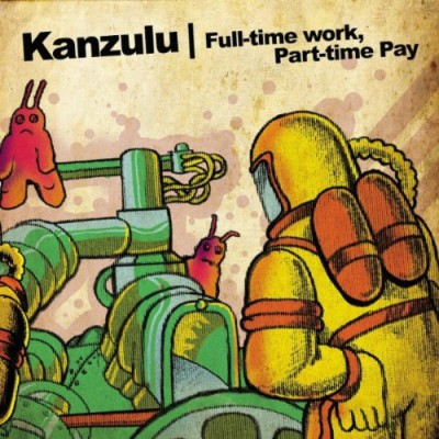 Kanzulu – Full-Time Work, Part-Time Pay (2012) (WEB) (FLAC + 320 kbps)