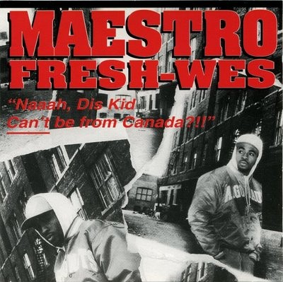 "Maestro Fresh Wes – ""Naaah, Dis Kid Can't Be From Canada?!!"" (CD) (1994) (FLAC + 320 kbps)"