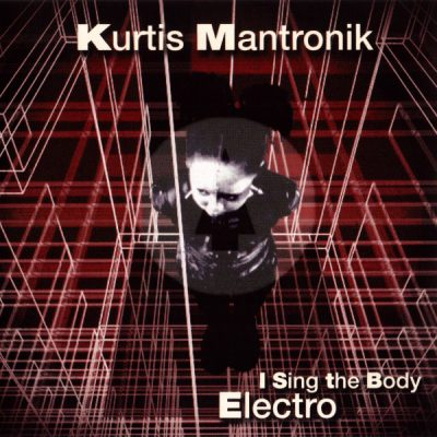 Kurtis Mantronik – I Sing The Body Electro (1999) (CD) (FLAC + 320 kbps)