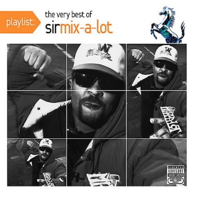 Sir Mix-A-Lot - Playlist The Very Best Of Sir Mix-A-Lot