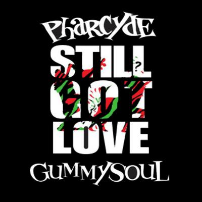 The Pharcyde x Gummy Soul – Still Got Love (Bizarre Tribe Megamix) (WEB) (2012) (FLAC + 320 kbps)