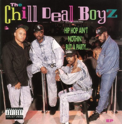 The Chill Deal Boyz – Hip Hop Ain't Nothing But A Party… (CD EP) (1991) (FLAC + 320 kbps)
