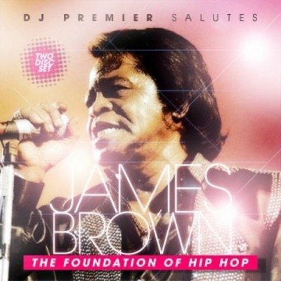 DJ Premier Salutes James Brown – The Foundation Of Hip Hop (2xCD) (2007) (FLAC + 320 kbps)