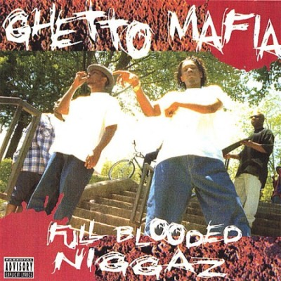 Ghetto Mafia – Full Blooded Niggaz (Reissue CD) (1995-2006) (FLAC + 320 kbps)