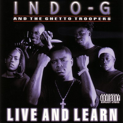 Indo G & The Ghetto Troopers – Live And Learn (CD) (2000) (FLAC + 320 kbps)