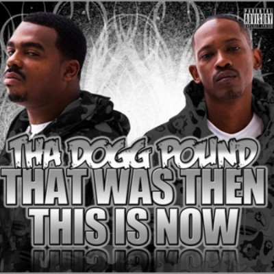 Tha Dogg Pound – That Was Then, This Is Now (CD) (2009) (FLAC + 320 kbps)