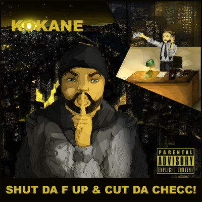 Kokane – Shut Da F Up & Cut Da Checc! (WEB) (2014) (320 kbps)