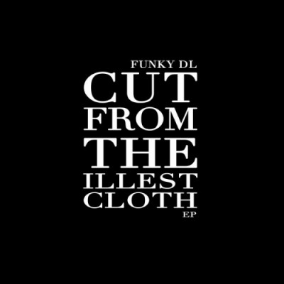 Funky DL – Cut From The Illest Cloth EP (WEB) (2014) (FLAC + 320 kbps)
