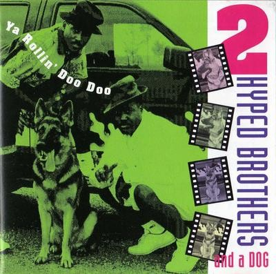 2 Hyped Brothers & A Dog – Ya Rollin' Doo Doo (1991) (CD) (FLAC + 320 kbps)