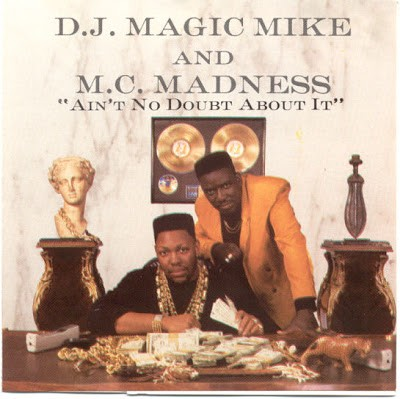DJ Magic Mike & MC Madness – Ain't No Doubt About It (CD) (1991) (FLAC + 320 kbps)