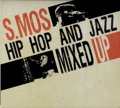 S.Mos – Hip Hop And Jazz Mixed Up (CD) (2010) (FLAC + 320 kbps)