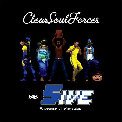 Clear Soul Forces - Fab 5ive