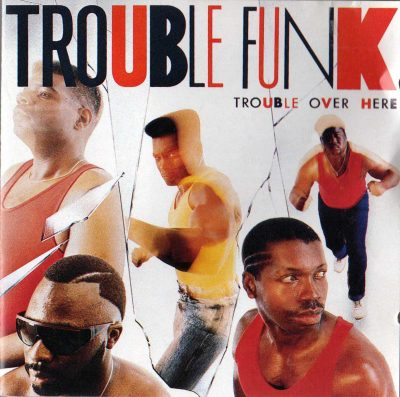 Trouble Funk – Trouble Over Here, Trouble Over There (1987) (CD) (FLAC + 320 kbps)