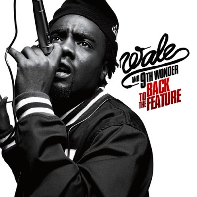 Wale & 9th Wonder – Back To The Feature (CD) (2009) (FLAC + 320 kbps)