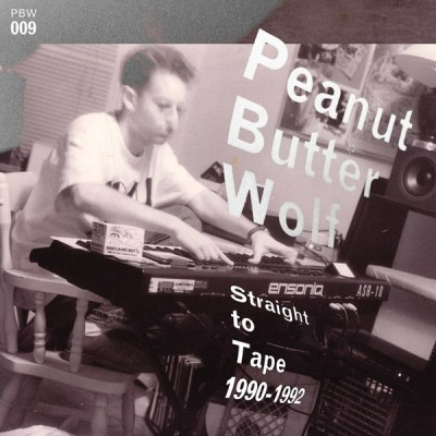Peanut Butter Wolf - Straight To Tape 1990-1992
