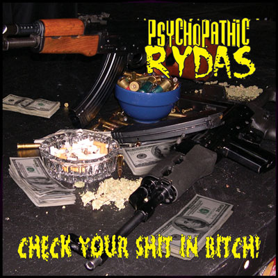Psychopathic Rydas - Check Your Shit In Bitch!