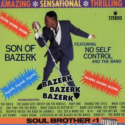 Son Of Bazerk featuring No Self Control And The Band - Bazerk Bazerk Bazerk