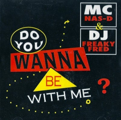 MC Nas-D & DJ Freaky Fred - Do You Wanna Be With Me