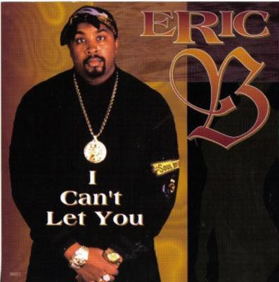Eric B - I Can't Let You