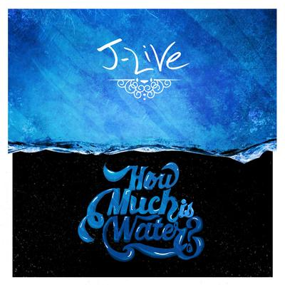 J-Live – How Much Is Water? (WEB) (2015) (FLAC + 320 kbps)