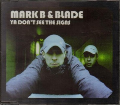 Mark B and Blade - Ya Don't See The Signs - 24 Hours