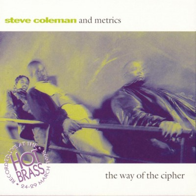 Steve Coleman And Metrics – The Way Of The Cipher (CD) (1995) (FLAC + 320 kbps)