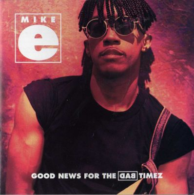 Mike E – Good News For The Bad Timez (1992) (CD) (FLAC + 320 kbps)