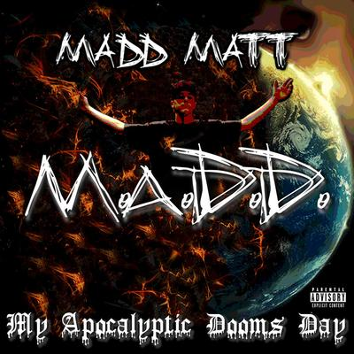 Madd Matt - My Apolalyptic Dooms Day