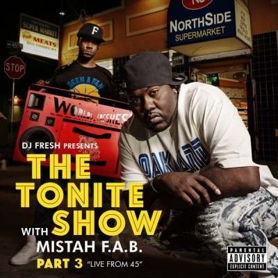 Mistah F.A.B. & DJ Fresh – The Tonite Show With Mistah F.A.B. Pt. 3: Live From 45 (WEB) (2016) (320 kbps)