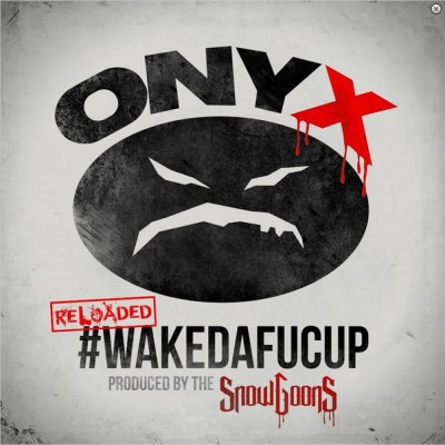 ONYX & Snowgoons – #WakeDaFucUp (Reloaded) (WEB) (2014-2016) (FLAC + 320 kbps)