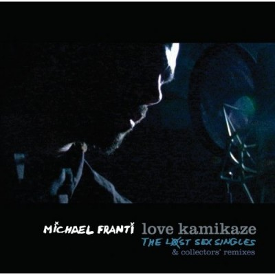 Michael Franti & Spearhead - Love Kamikaze The Lost Sex Singles & Collectors' Remixes