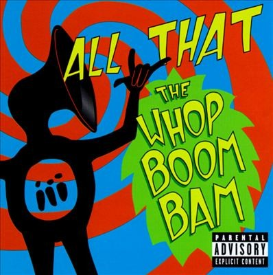 All That - The Whop Boom Bam