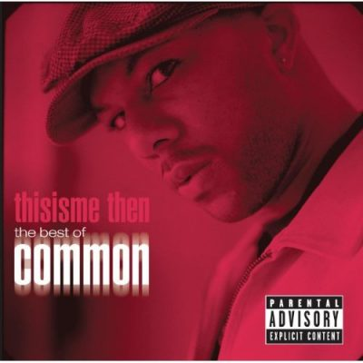 Common – Thisisme Then: The Best Of Common (CD) (2007) (FLAC + 320 kbps)