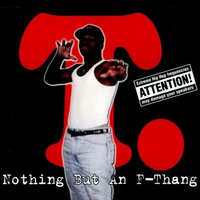 T. – Nothing But An F-Thang (WEB Single) (1996) (FLAC + 320 kbps)