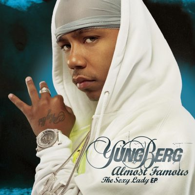 Yung Berg – Almost Famous: The Sexy Lady EP (CD) (2007) (FLAC + 320 kbps)
