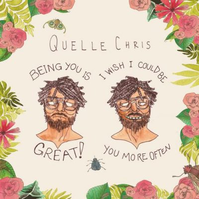 Quelle Chris – Being You Is Great! I Wish I Could Be You More Often (WEB) (2017) (320 kbps)