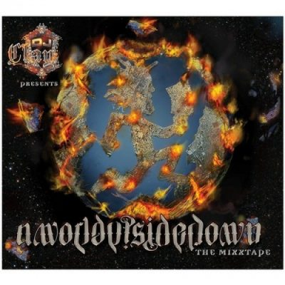 DJ Clay – A World Upside Down: The Mixxtape (CD) (2013) (FLAC + 320 kbps)