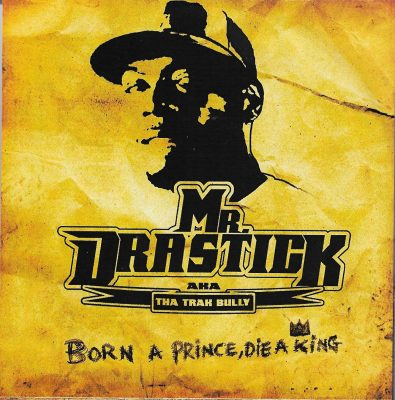 Mr. Drastick – Born A Prince, Die A King (2007) (CD) (FLAC + 320 kbps)