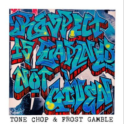 Tone Chop & Frost Gamble – Respect Is Earned Not Given (WEB) (2017) (320 kbps)